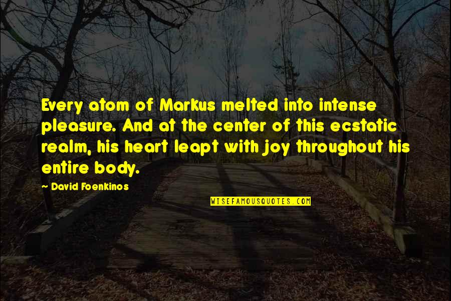 Pleasure And Joy Quotes By David Foenkinos: Every atom of Markus melted into intense pleasure.
