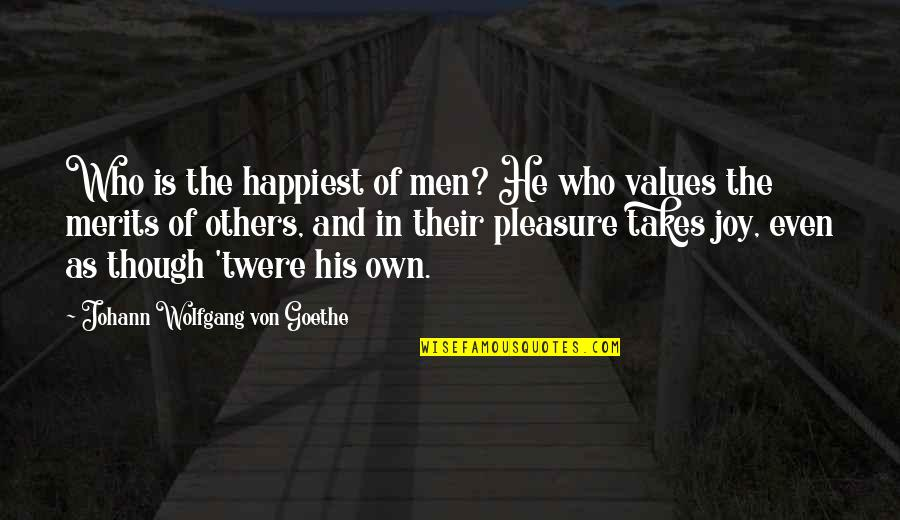 Pleasure And Joy Quotes By Johann Wolfgang Von Goethe: Who is the happiest of men? He who