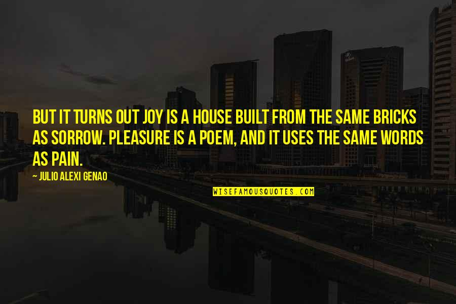 Pleasure And Joy Quotes By Julio Alexi Genao: But it turns out Joy is a house