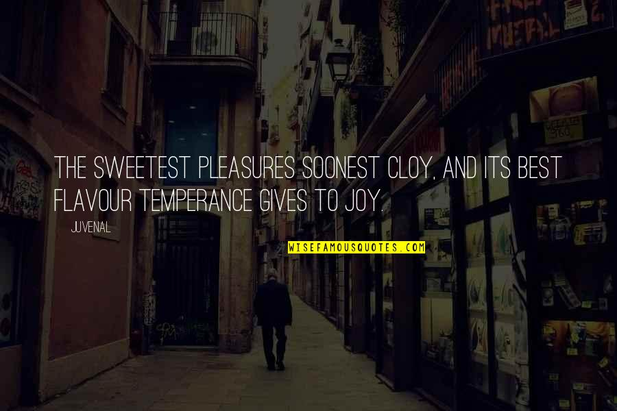 Pleasure And Joy Quotes By Juvenal: The sweetest pleasures soonest cloy, And its best