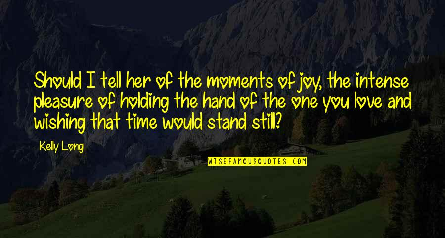 Pleasure And Joy Quotes By Kelly Long: Should I tell her of the moments of