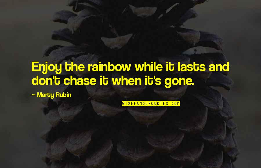 Pleasure And Joy Quotes By Marty Rubin: Enjoy the rainbow while it lasts and don't