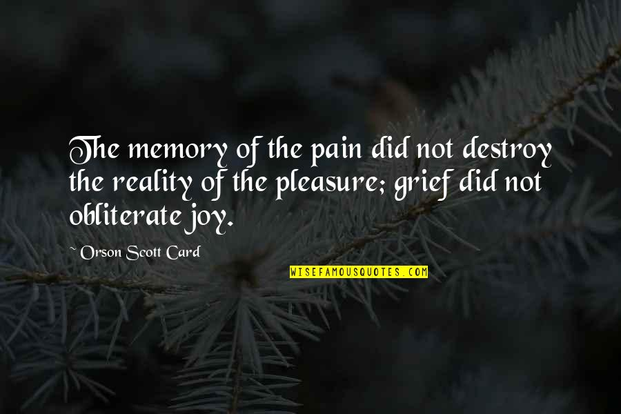 Pleasure And Joy Quotes By Orson Scott Card: The memory of the pain did not destroy