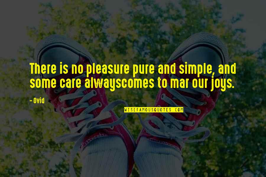 Pleasure And Joy Quotes By Ovid: There is no pleasure pure and simple, and