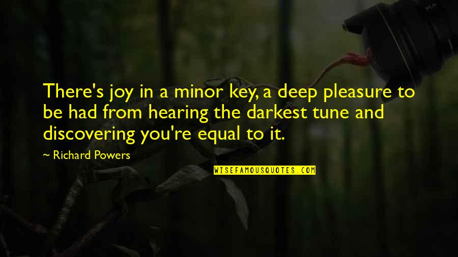 Pleasure And Joy Quotes By Richard Powers: There's joy in a minor key, a deep