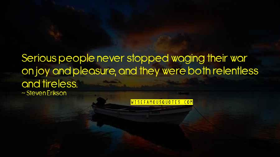 Pleasure And Joy Quotes By Steven Erikson: Serious people never stopped waging their war on