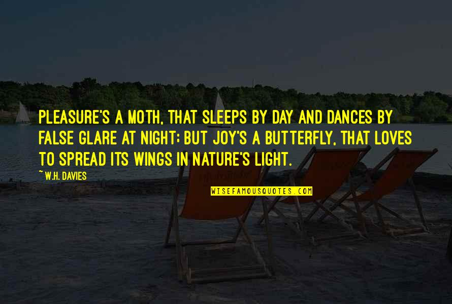 Pleasure And Joy Quotes By W.H. Davies: Pleasure's a Moth, that sleeps by day And
