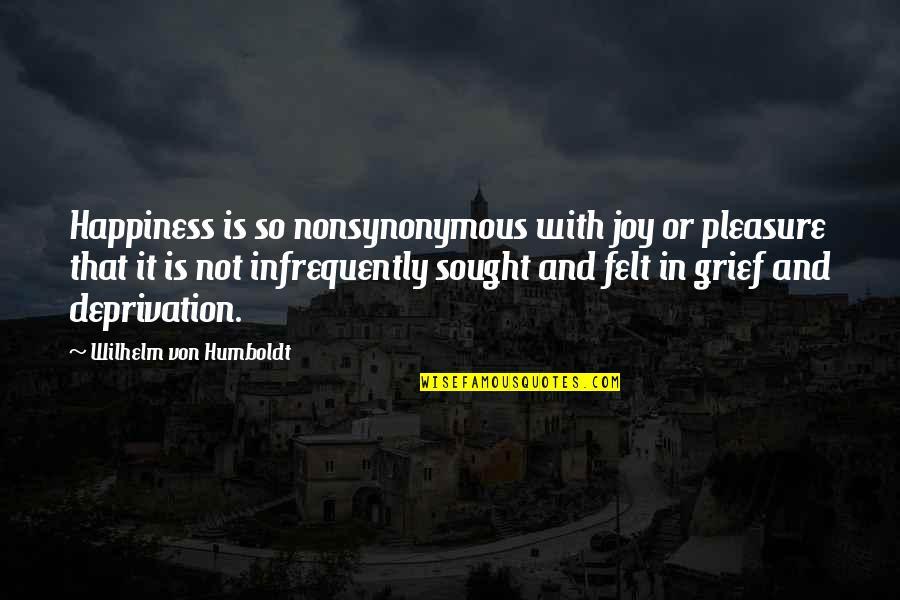 Pleasure And Joy Quotes By Wilhelm Von Humboldt: Happiness is so nonsynonymous with joy or pleasure