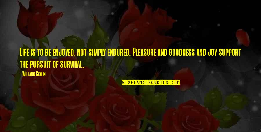 Pleasure And Joy Quotes By Willard Gaylin: Life is to be enjoyed, not simply endured.