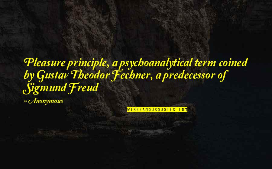 Pleasure Principle Quotes By Anonymous: Pleasure principle, a psychoanalytical term coined by Gustav