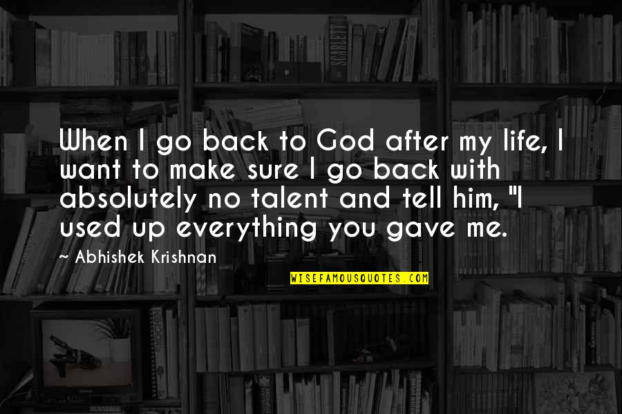 Pleaure Quotes By Abhishek Krishnan: When I go back to God after my