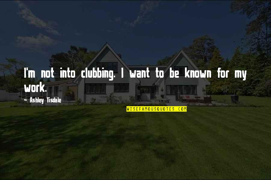 Pleaure Quotes By Ashley Tisdale: I'm not into clubbing. I want to be