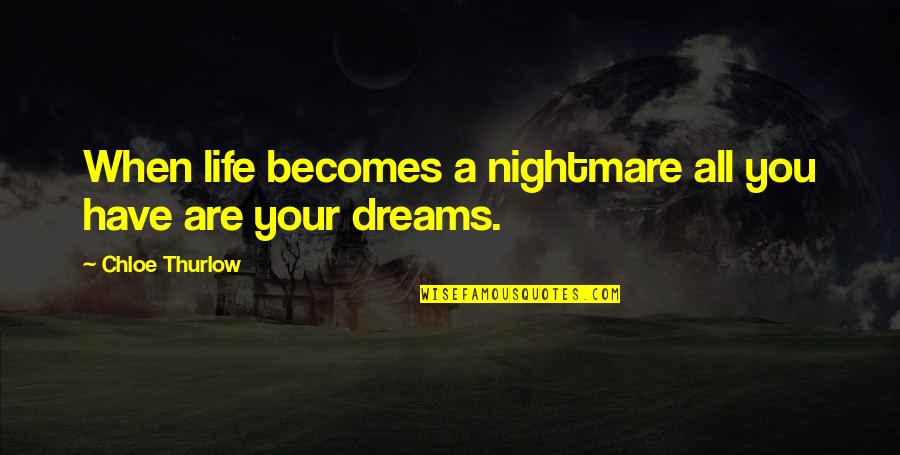 Pleaure Quotes By Chloe Thurlow: When life becomes a nightmare all you have