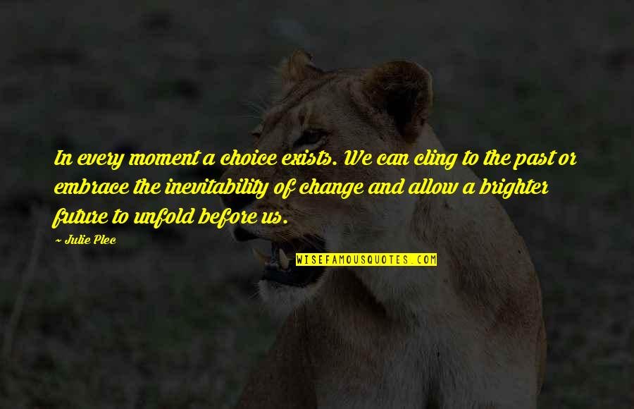 Plec Quotes By Julie Plec: In every moment a choice exists. We can