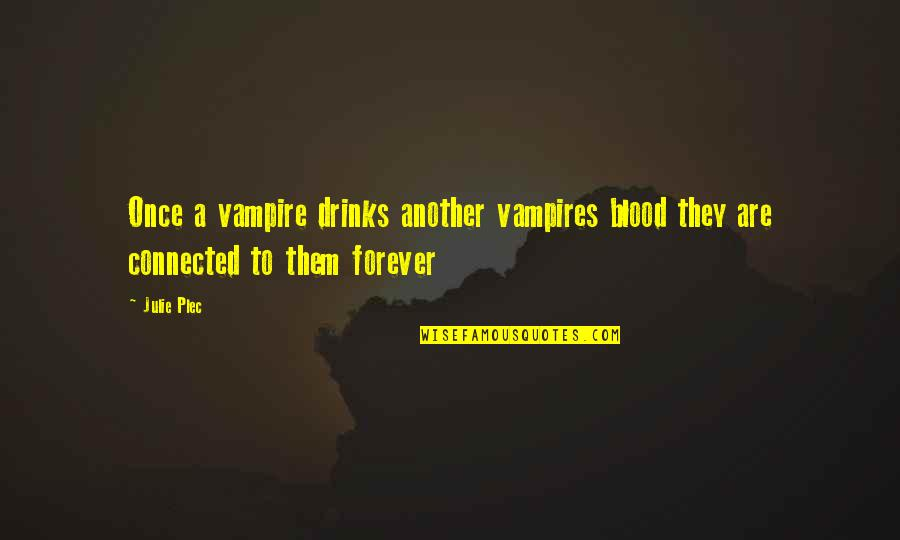 Plec Quotes By Julie Plec: Once a vampire drinks another vampires blood they