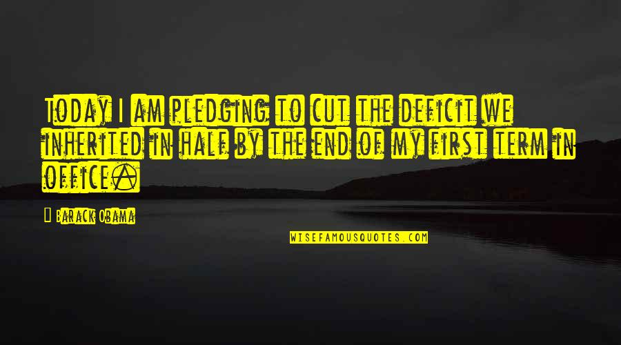 Pledging Quotes By Barack Obama: Today I am pledging to cut the deficit