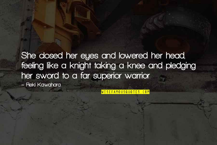 Pledging Quotes By Reki Kawahara: She closed her eyes and lowered her head,