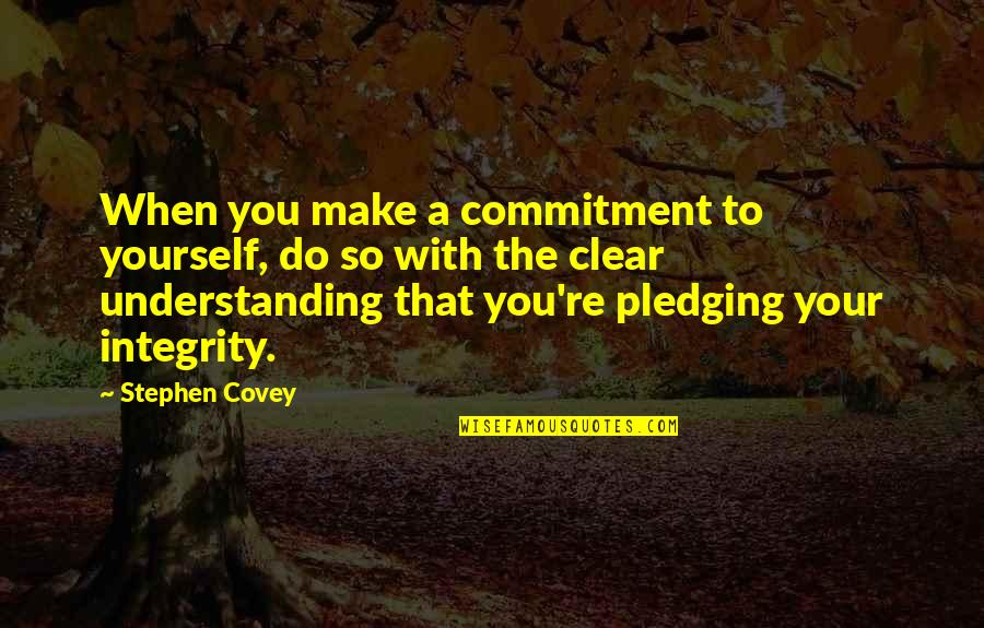 Pledging Quotes By Stephen Covey: When you make a commitment to yourself, do