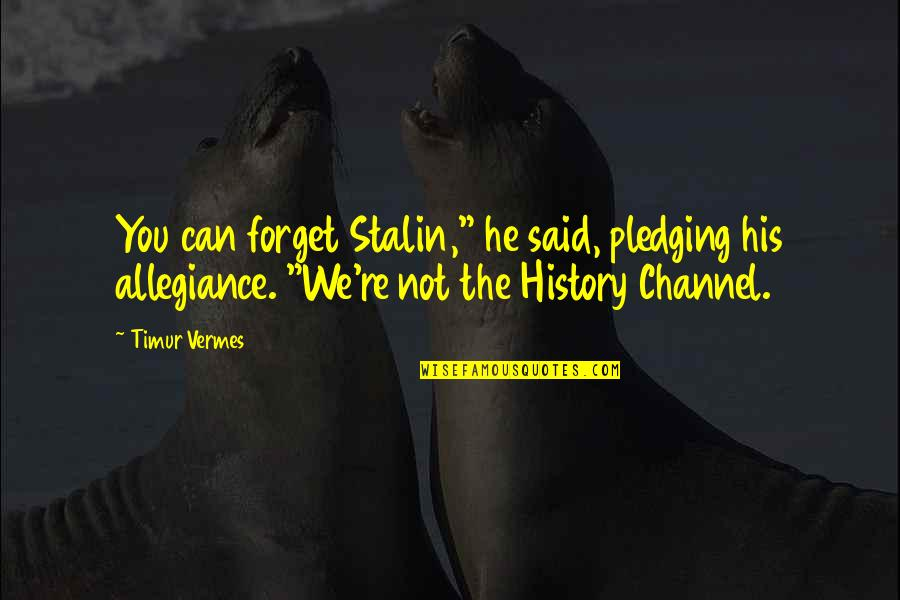 """Pledging Quotes By Timur Vermes: You can forget Stalin,"""" he said, pledging his"""