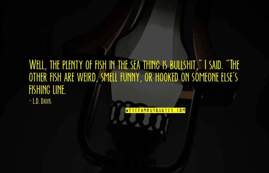 Plenty Of Other Fish In The Sea Quotes By L.D. Davis: Well, the plenty of fish in the sea
