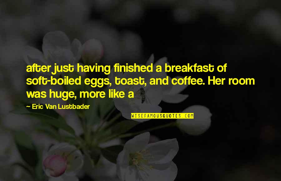 Pleonasms Quotes By Eric Van Lustbader: after just having finished a breakfast of soft-boiled