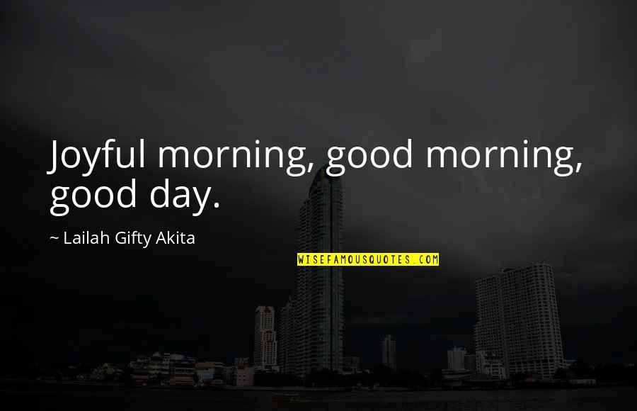 Pleonasms Quotes By Lailah Gifty Akita: Joyful morning, good morning, good day.