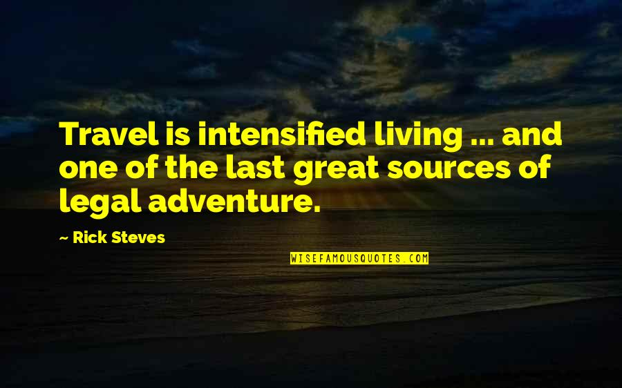 Pleonasms Quotes By Rick Steves: Travel is intensified living ... and one of