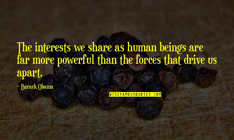 Plessy Quotes By Barack Obama: The interests we share as human beings are