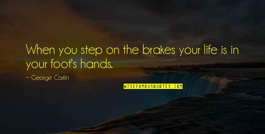 Plessy Quotes By George Carlin: When you step on the brakes your life