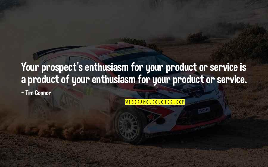 Plessy Quotes By Tim Connor: Your prospect's enthusiasm for your product or service