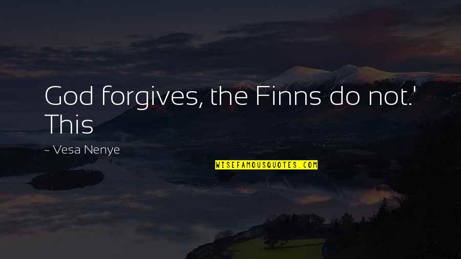 Plessy V. Ferguson Famous Quotes By Vesa Nenye: God forgives, the Finns do not.' This