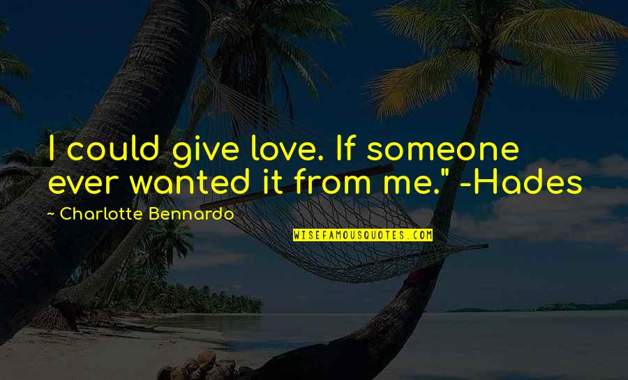 Plexiglas Quotes By Charlotte Bennardo: I could give love. If someone ever wanted