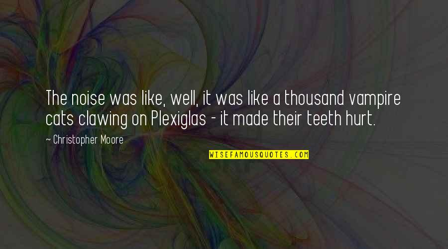 Plexiglas Quotes By Christopher Moore: The noise was like, well, it was like