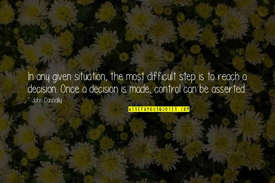 Plexiglas Quotes By John Connolly: In any given situation, the most difficult step