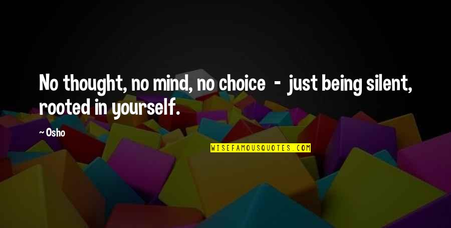 Plexiglas Quotes By Osho: No thought, no mind, no choice - just