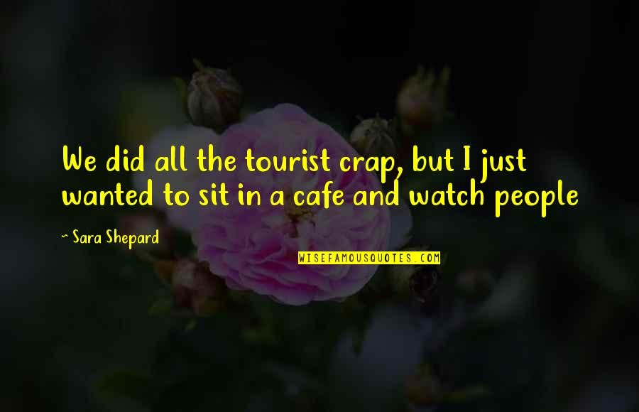 Pll A Quotes By Sara Shepard: We did all the tourist crap, but I