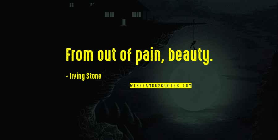 Plot In To Kill A Mockingbird Quotes By Irving Stone: From out of pain, beauty.