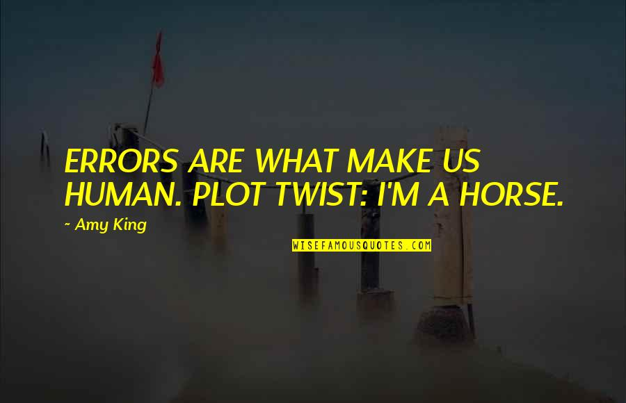 Plot Twist Quotes By Amy King: ERRORS ARE WHAT MAKE US HUMAN. PLOT TWIST: