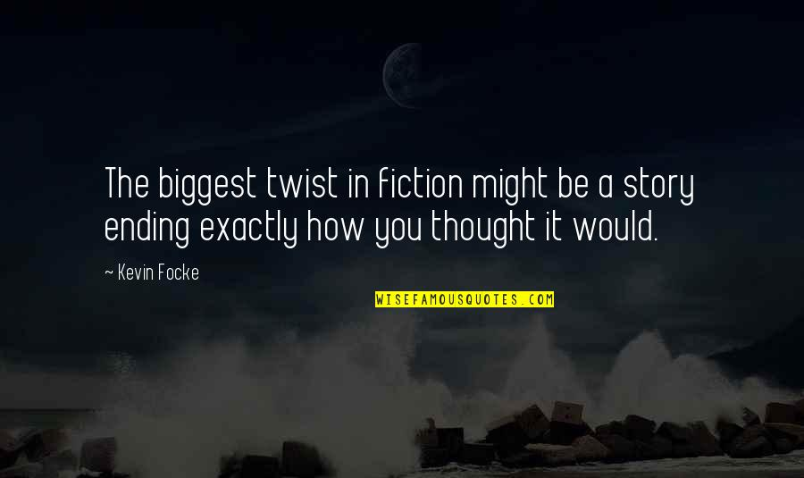 Plot Twist Quotes By Kevin Focke: The biggest twist in fiction might be a