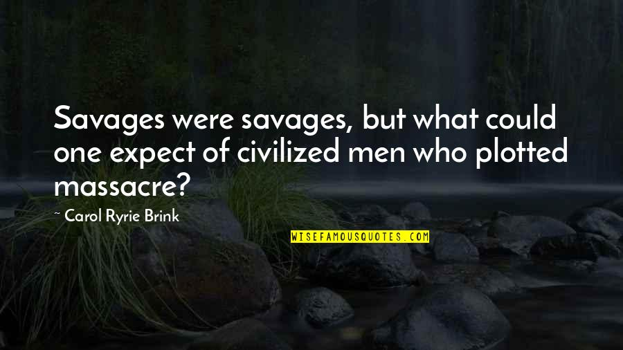 Plotted Quotes By Carol Ryrie Brink: Savages were savages, but what could one expect