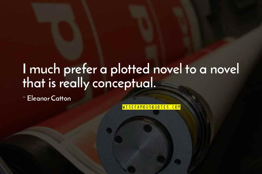 Plotted Quotes By Eleanor Catton: I much prefer a plotted novel to a
