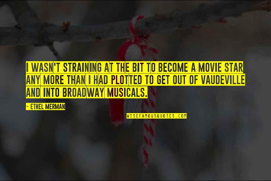 Plotted Quotes By Ethel Merman: I wasn't straining at the bit to become