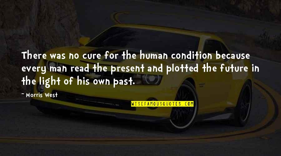 Plotted Quotes By Morris West: There was no cure for the human condition