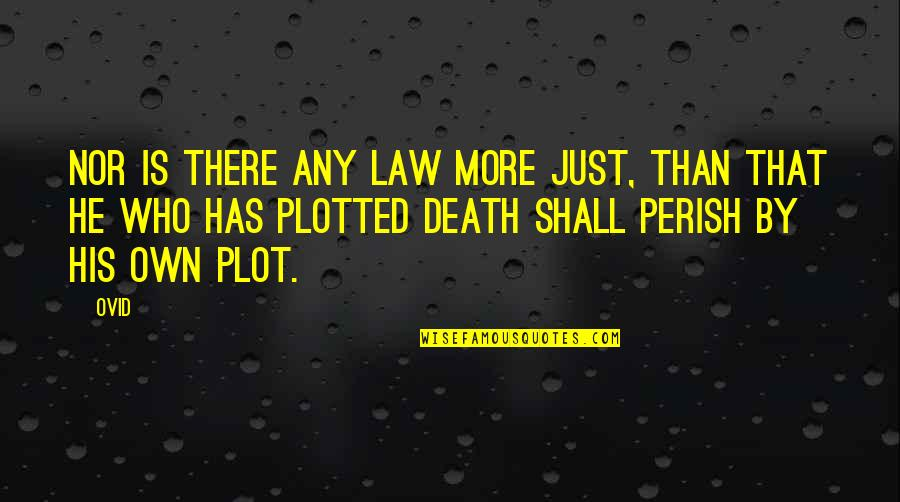 Plotted Quotes By Ovid: Nor is there any law more just, than