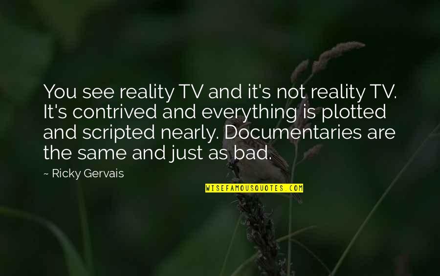 Plotted Quotes By Ricky Gervais: You see reality TV and it's not reality