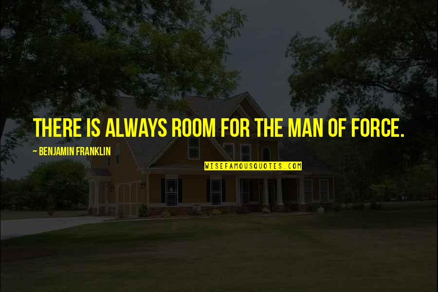 Ploughshare Quotes By Benjamin Franklin: There is always room for the man of