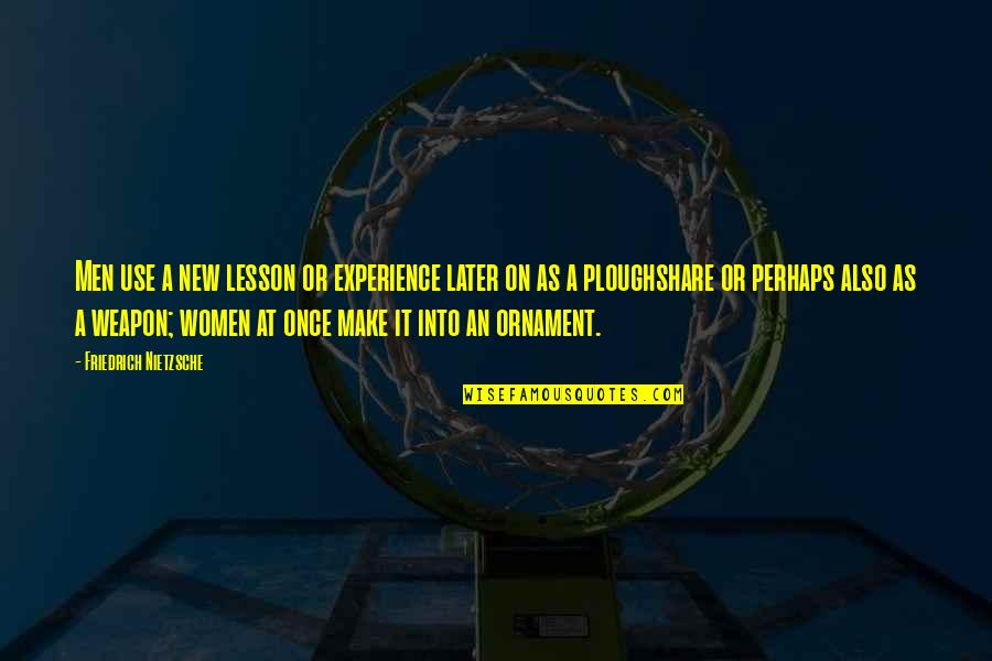 Ploughshare Quotes By Friedrich Nietzsche: Men use a new lesson or experience later