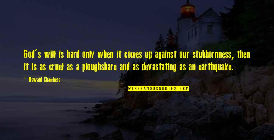 Ploughshare Quotes By Oswald Chambers: God's will is hard only when it comes