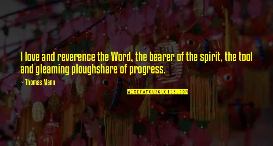 Ploughshare Quotes By Thomas Mann: I love and reverence the Word, the bearer