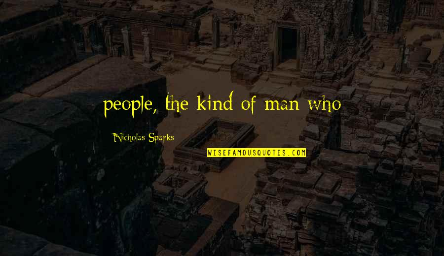 Plow Ahead Quotes By Nicholas Sparks: people, the kind of man who